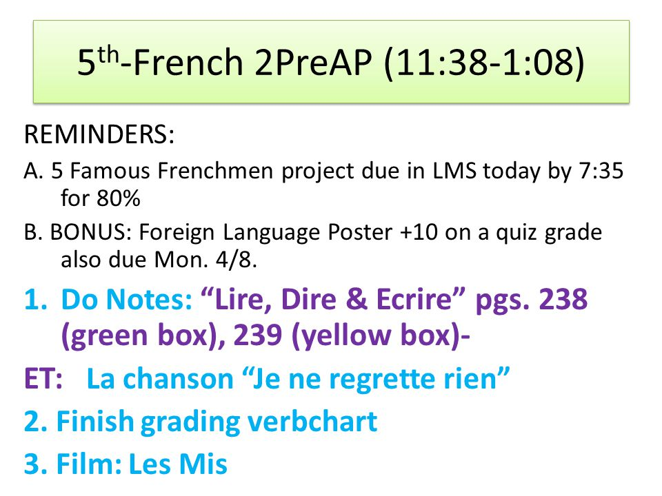 5 th -French 2PreAP (11:38-1:08) REMINDERS: A.