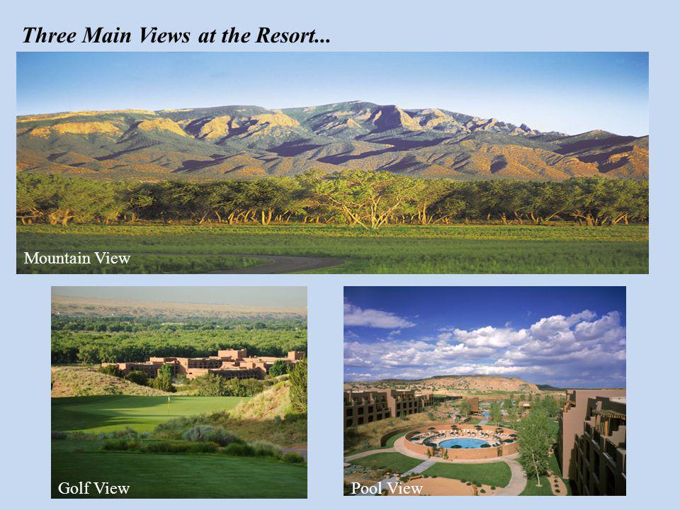 Three Main Views at the Resort... Mountain View Golf ViewPool View