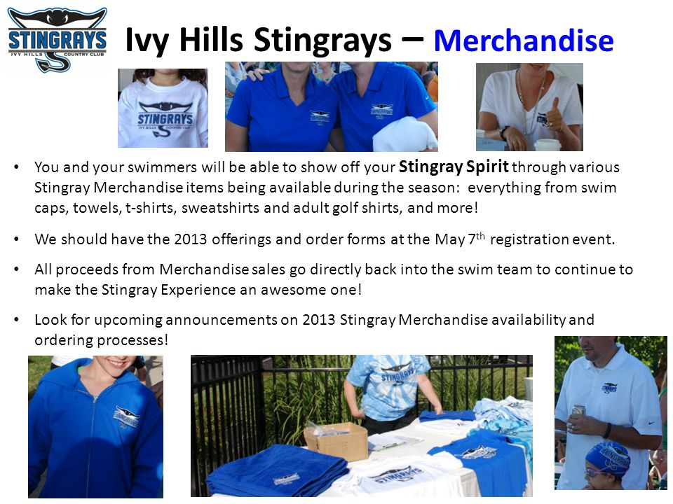 You and your swimmers will be able to show off your Stingray Spirit through various Stingray Merchandise items being available during the season: ever
