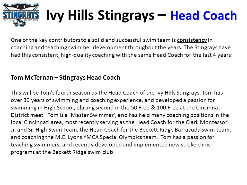 Ivy Hills Stingrays – Head Coach One of the key contributors to a solid and successful swim team is consistency in coaching and teaching swimmer devel