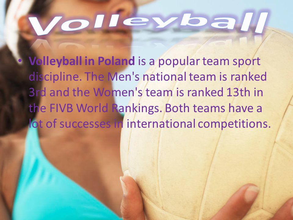 Volleyball in Poland is a popular team sport discipline.