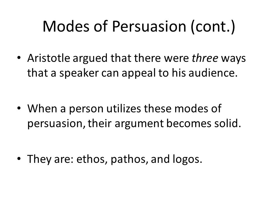 Aristotles Modes of Persuasion Of the modes of persuasion furnished by the spoken word there are three kinds.