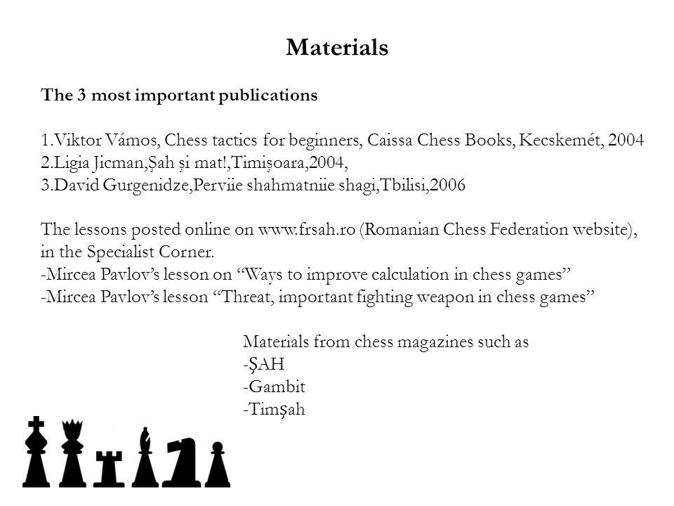 Materials The 3 most important publications 1.Viktor Vámos, Chess tactics for beginners, Caissa Chess Books, Kecskemét, 2004 2.Ligia Jicman,Şah şi mat