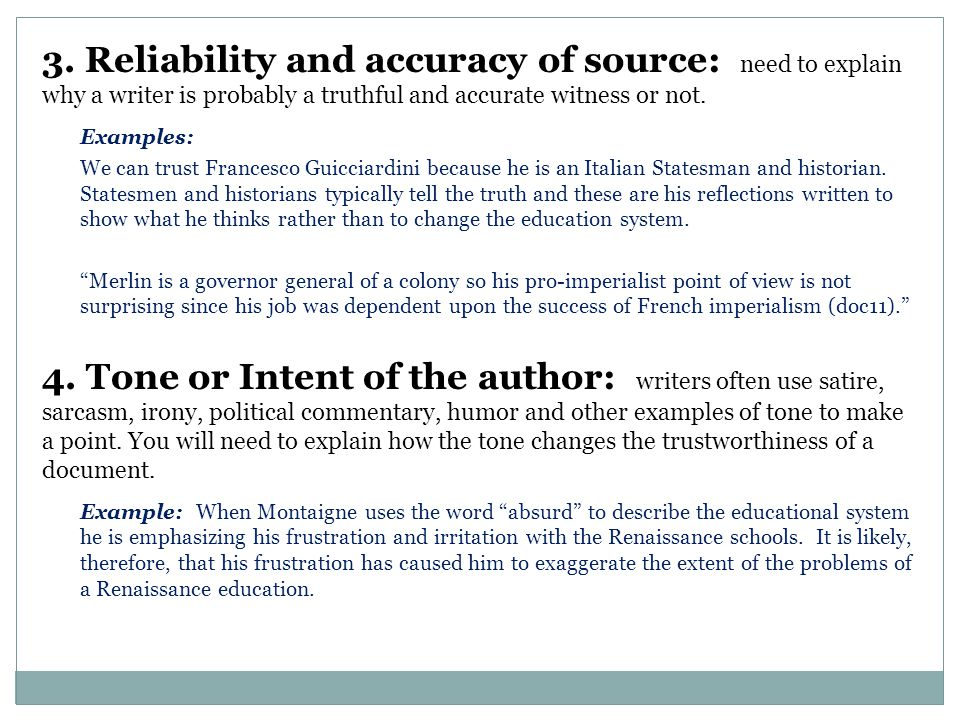 3. Reliability and accuracy of source: need to explain why a writer is probably a truthful and accurate witness or not. Examples: We can trust Frances