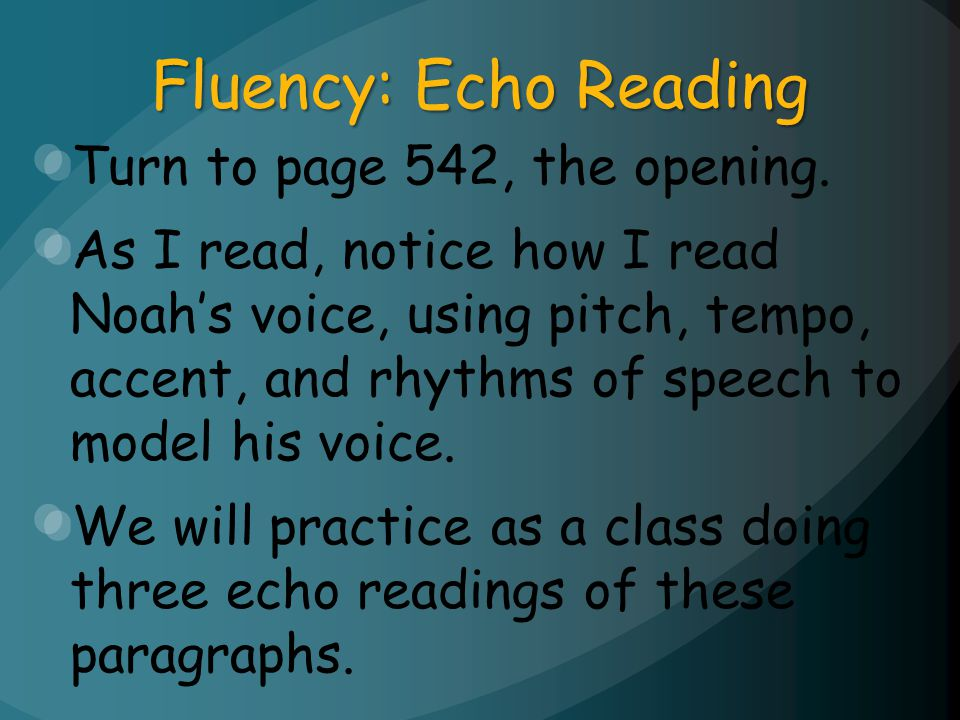 Fluency: Echo Reading Turn to page 542, the opening. As I read, notice how I read Noahs voice, using pitch, tempo, accent, and rhythms of speech to mo