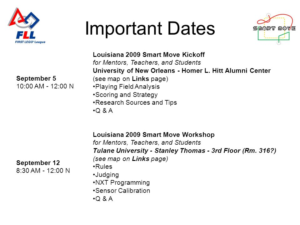Important Dates September 5 10:00 AM - 12:00 N Louisiana 2009 Smart Move Kickoff for Mentors, Teachers, and Students University of New Orleans - Homer L.
