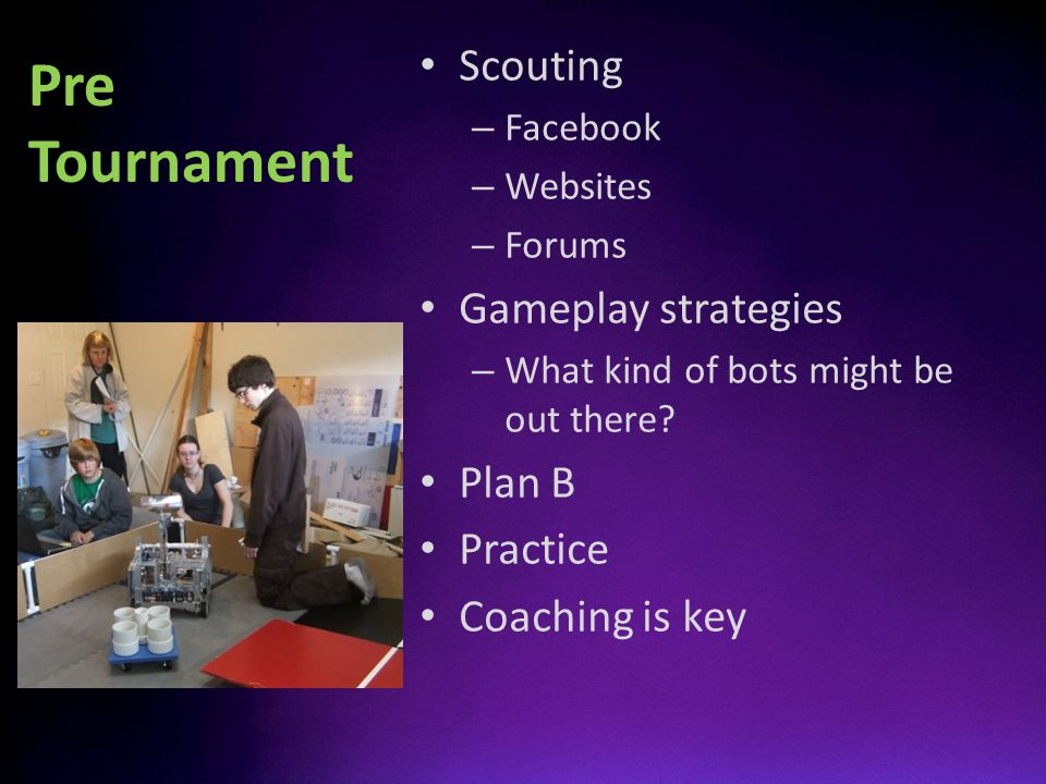 Pre Tournament Scouting – Facebook – Websites – Forums Gameplay strategies – What kind of bots might be out there.