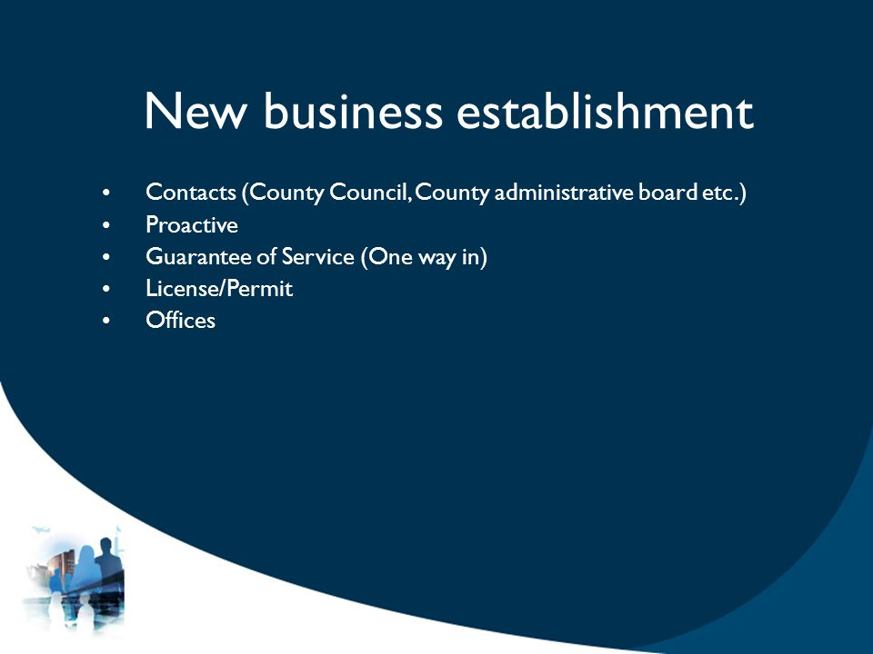 Contacts (County Council, County administrative board etc.) Proactive Guarantee of Service (One way in) License/Permit Offices New business establishment