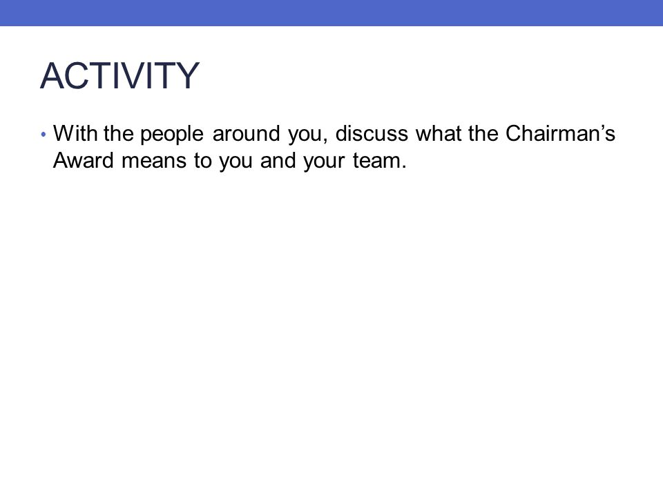 ACTIVITY With the people around you, discuss what the Chairmans Award means to you and your team.