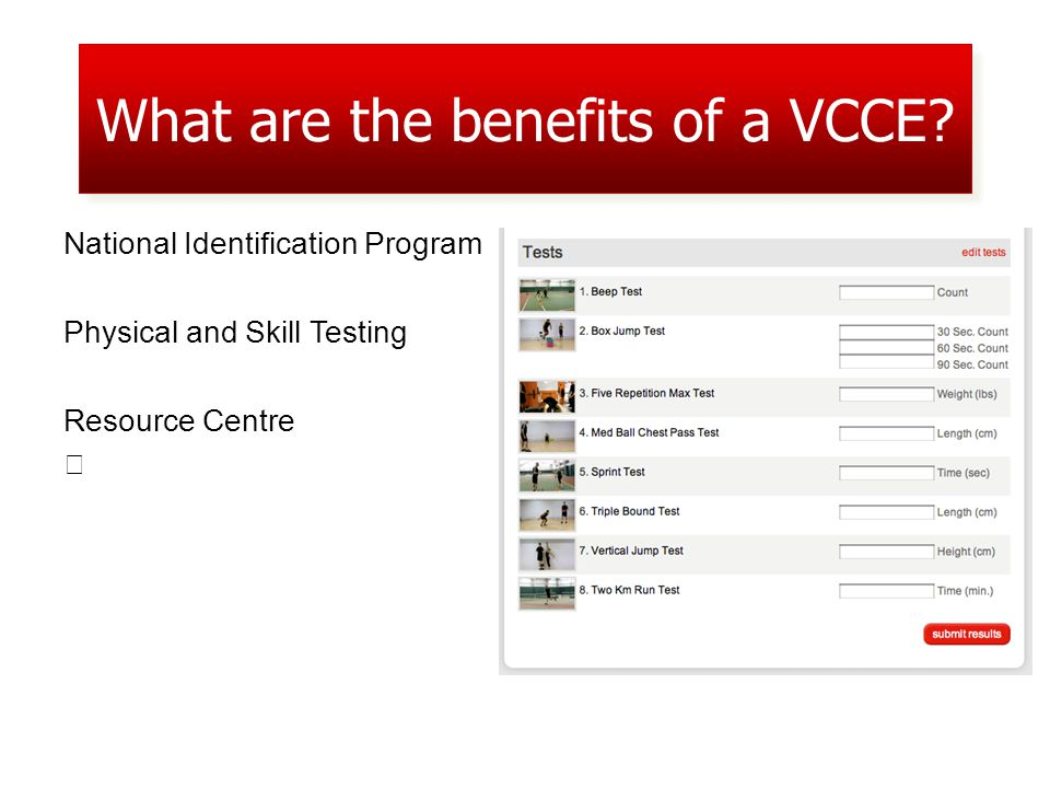 National Identification Program Physical and Skill Testing Resource Centre What are the benefits of a VCCE?