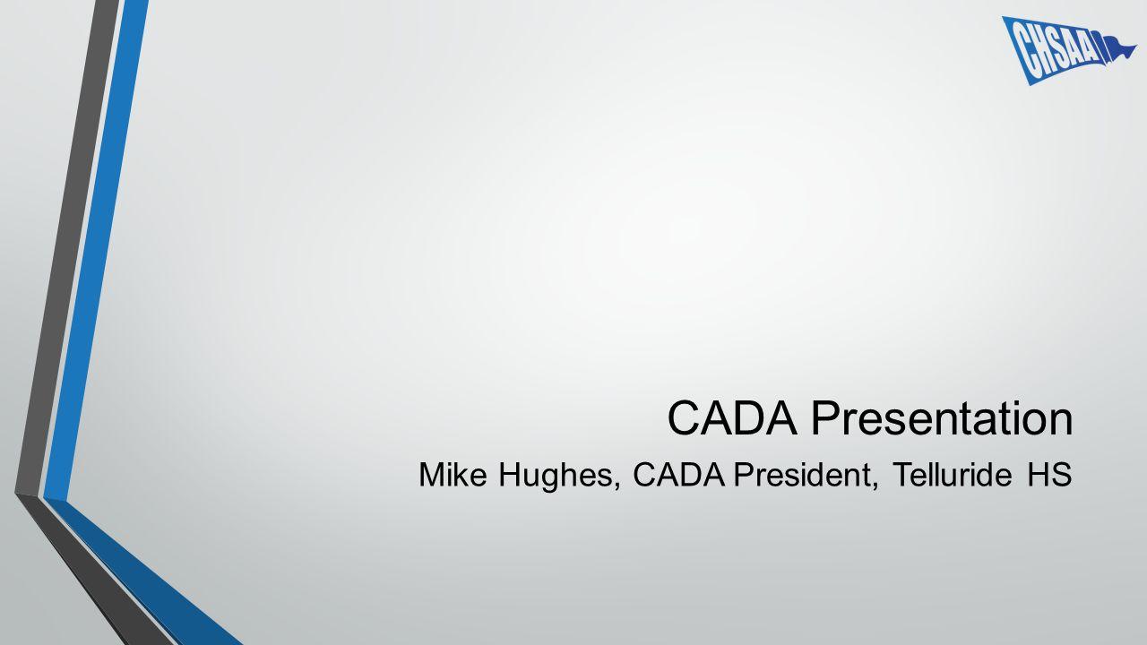 CADA Presentation Mike Hughes, CADA President, Telluride HS