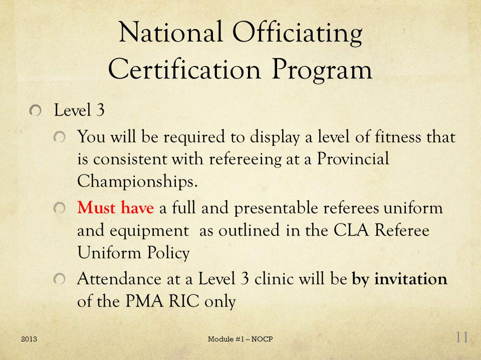 National Officiating Certification Program Level 3 You will be required to display a level of fitness that is consistent with refereeing at a Provinci