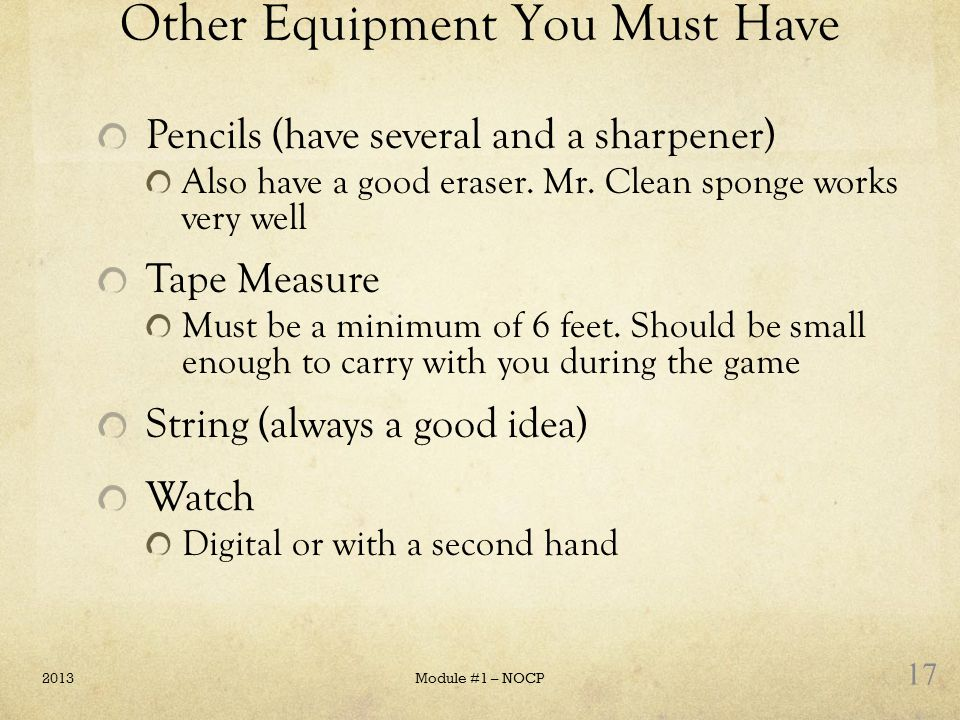 Other Equipment You Must Have Pencils (have several and a sharpener) Also have a good eraser. Mr. Clean sponge works very well Tape Measure Must be a