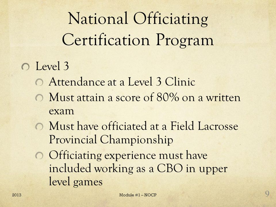 National Officiating Certification Program Level 3 Attendance at a Level 3 Clinic Must attain a score of 80% on a written exam Must have officiated at