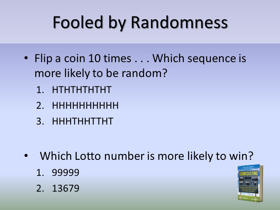 Fooled by Randomness Flip a coin 10 times... Which sequence is more likely to be random.