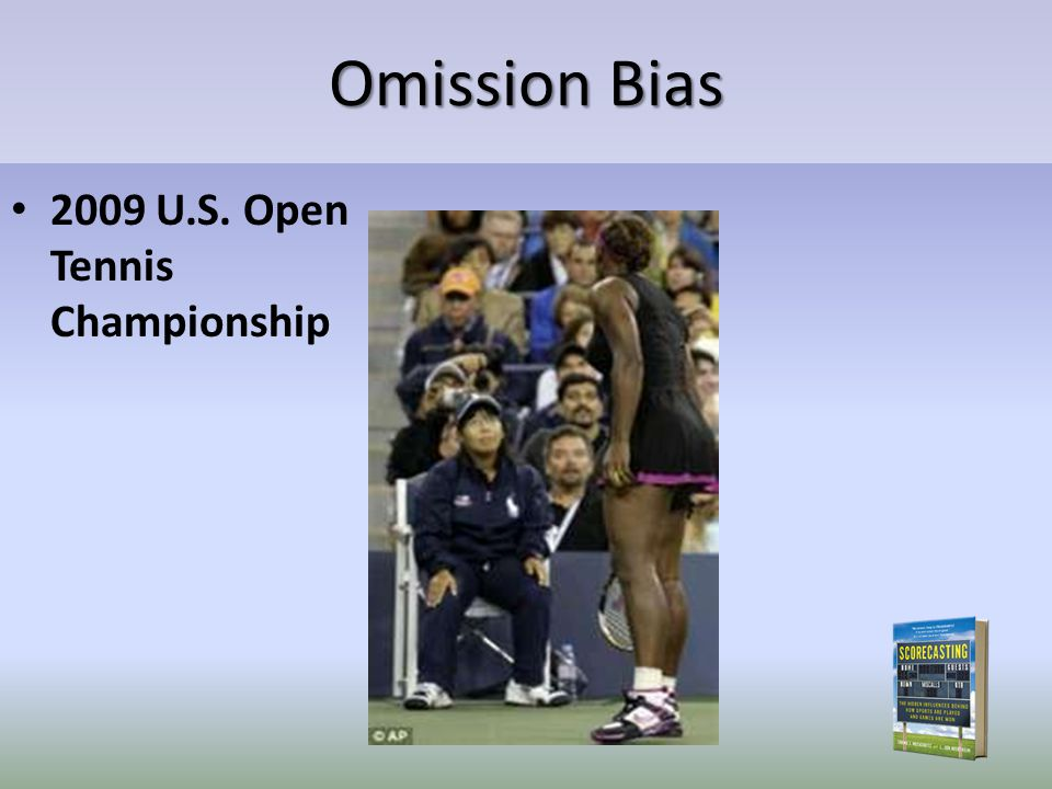 Omission Bias 2009 U.S. Open Tennis Championship