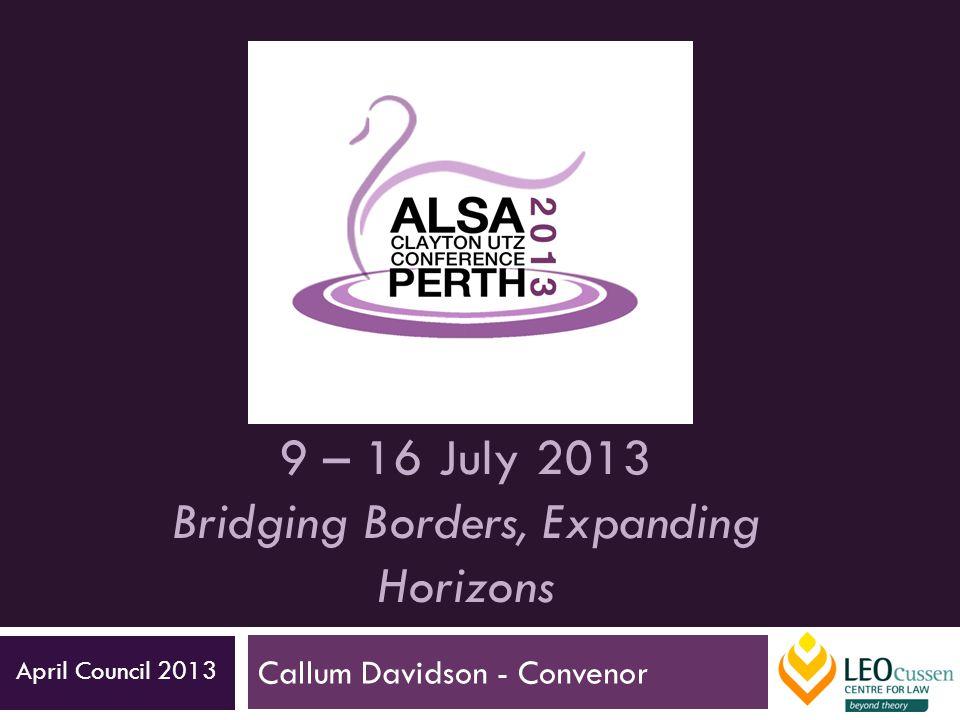 9 – 16 July 2013 Bridging Borders, Expanding Horizons Callum Davidson - Convenor April Council 2013