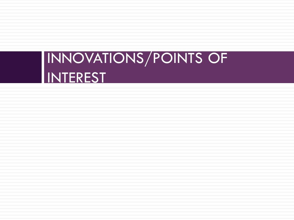 INNOVATIONS/POINTS OF INTEREST