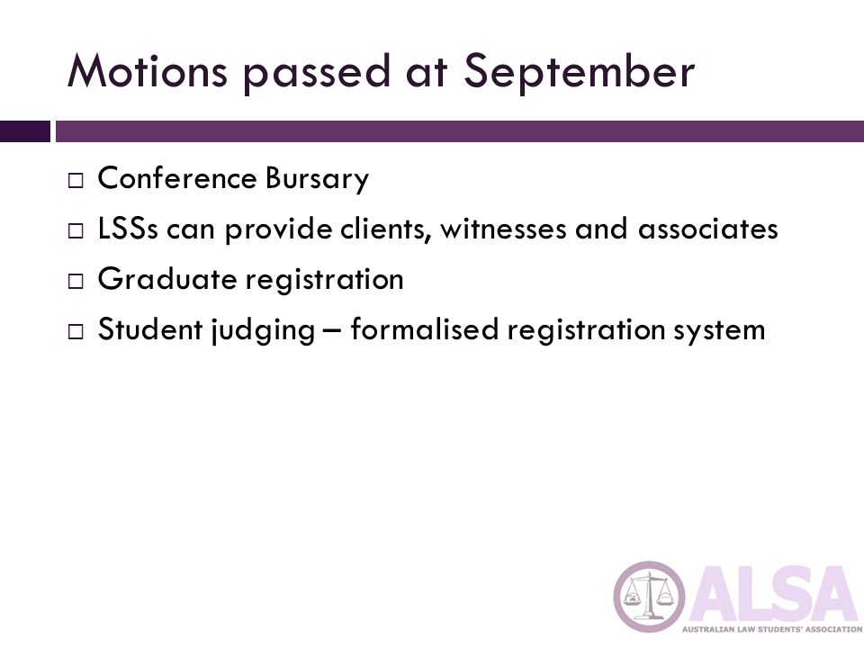 Motions passed at September Conference Bursary LSSs can provide clients, witnesses and associates Graduate registration Student judging – formalised r