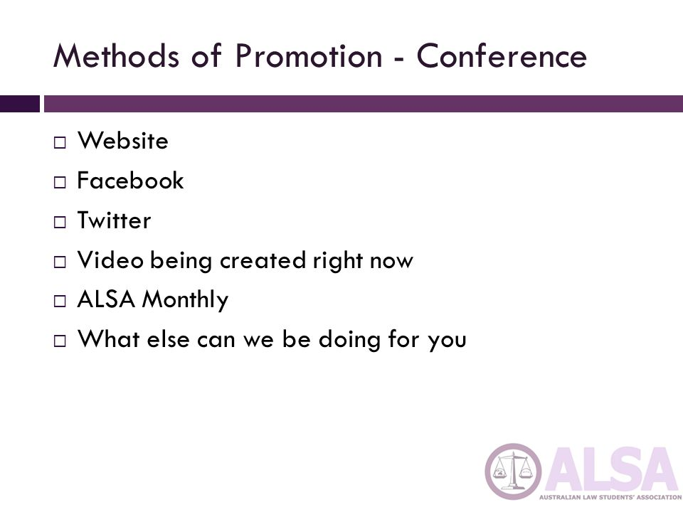 Methods of Promotion - Conference Website Facebook Twitter Video being created right now ALSA Monthly What else can we be doing for you