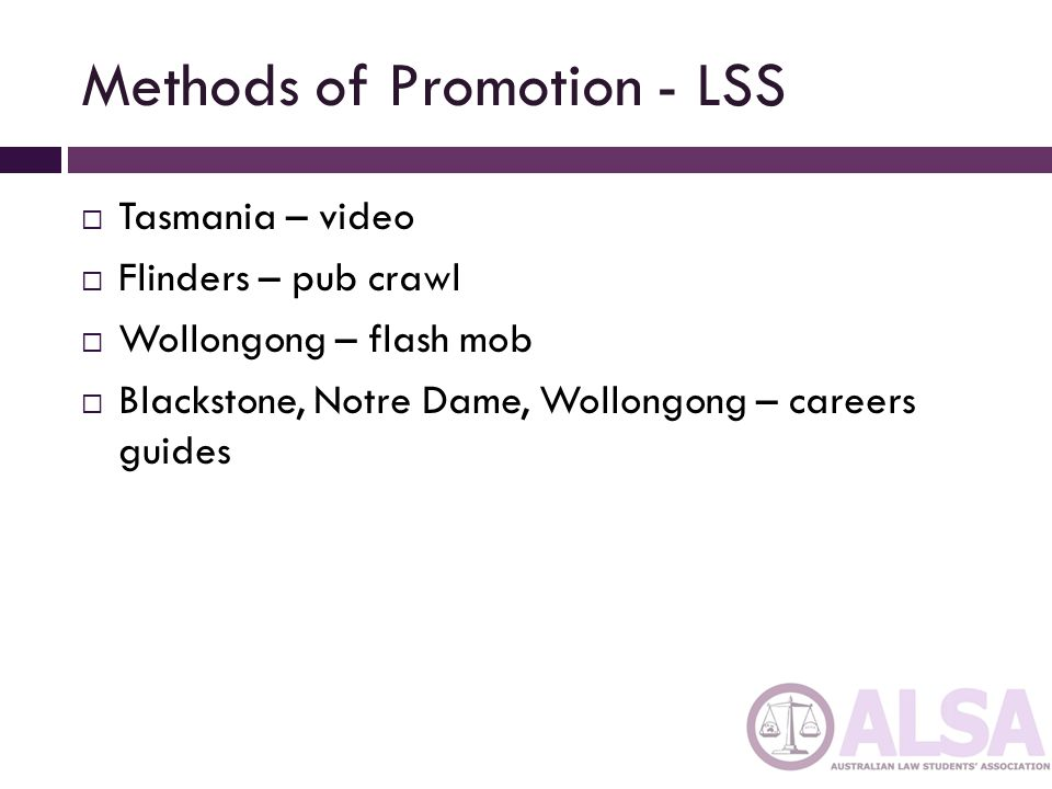 Methods of Promotion - LSS Tasmania – video Flinders – pub crawl Wollongong – flash mob Blackstone, Notre Dame, Wollongong – careers guides