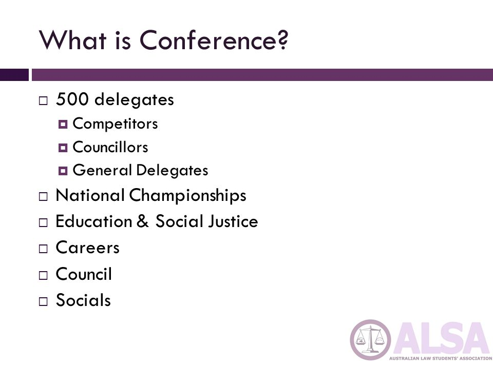 What is Conference? 500 delegates Competitors Councillors General Delegates National Championships Education & Social Justice Careers Council Socials