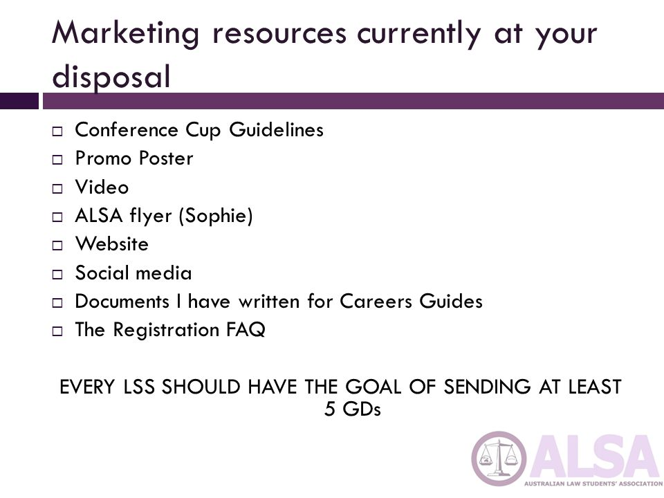 Marketing resources currently at your disposal Conference Cup Guidelines Promo Poster Video ALSA flyer (Sophie) Website Social media Documents I have