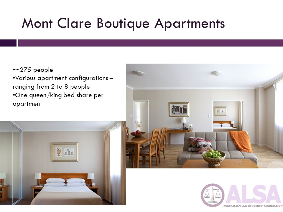 Mont Clare Boutique Apartments ~275 people Various apartment configurations – ranging from 2 to 8 people One queen/king bed share per apartment