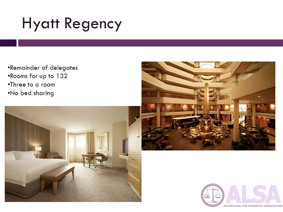 Hyatt Regency Remainder of delegates Rooms for up to 132 Three to a room No bed sharing