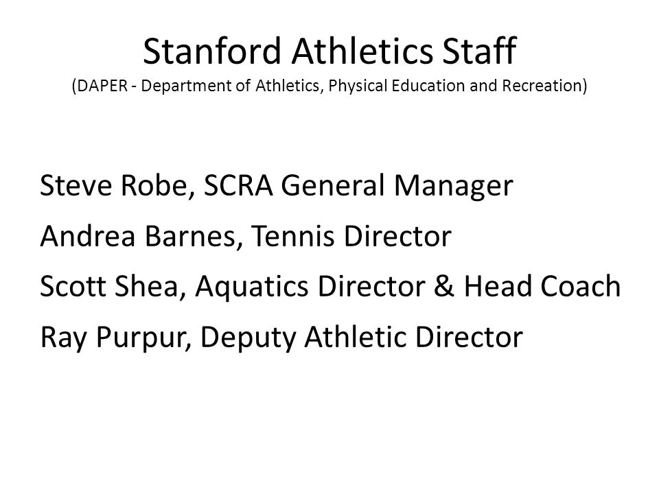 Stanford Athletics Staff (DAPER - Department of Athletics, Physical Education and Recreation) Steve Robe, SCRA General Manager Andrea Barnes, Tennis D