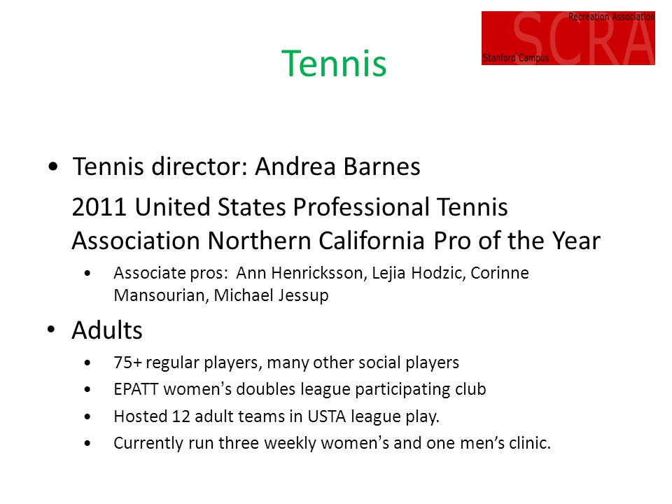 Tennis Tennis director: Andrea Barnes 2011 United States Professional Tennis Association Northern California Pro of the Year Associate pros: Ann Henri