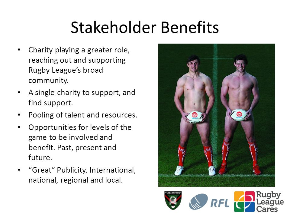 Stakeholder Benefits Charity playing a greater role, reaching out and supporting Rugby Leagues broad community.