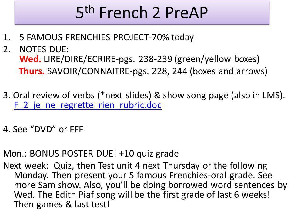5 th French 2 PreAP 1.5 FAMOUS FRENCHIES PROJECT-70% today 2.NOTES DUE: Wed.