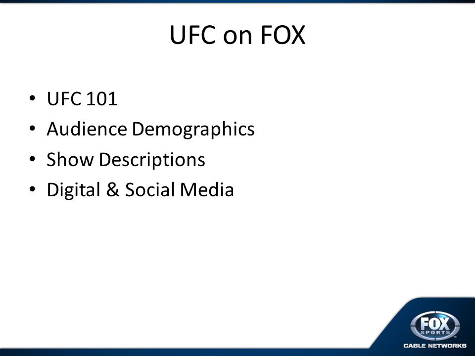 UFC on FOX UFC 101 Audience Demographics Show Descriptions Digital & Social Media