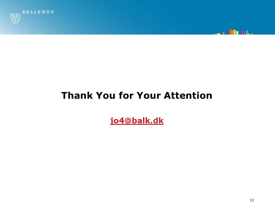 10 Thank You for Your Attention jo4@balk.dk