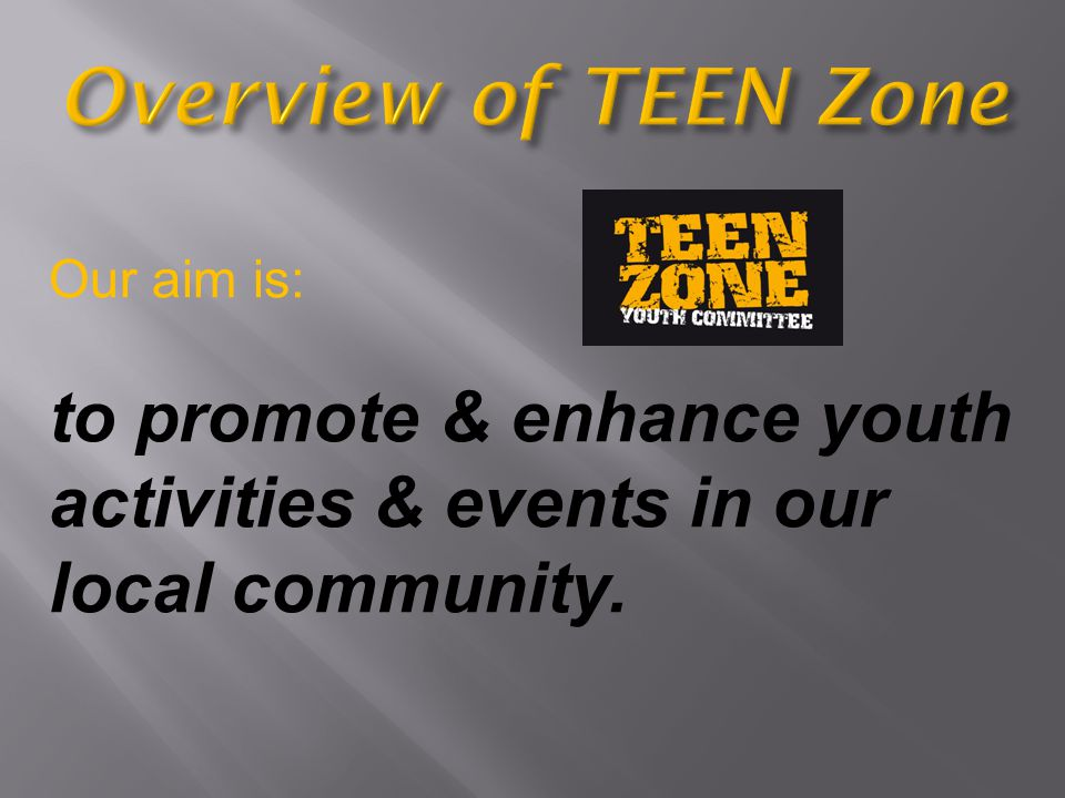 Our objectives are: to secure funding to deliver Sports & Arts Diversionary programmes to continue to develop TEEN Zone Media Productions to develop & up-skill TEEN Zone Youth Committee members & their programmes participants to partner with young people least likely to engage in existing youth provision to challenge negative perceptions about young people to remove barriers such as territorialism & gang violence.