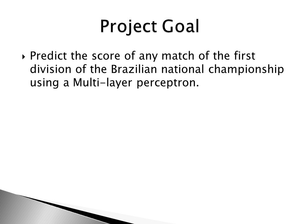 Predict the score of any match of the first division of the Brazilian national championship using a Multi-layer perceptron.