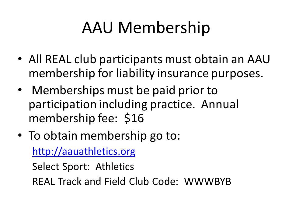 AAU Membership All REAL club participants must obtain an AAU membership for liability insurance purposes.