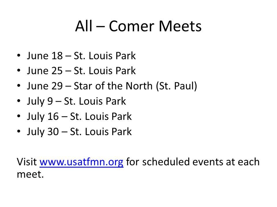 All – Comer Meets June 18 – St. Louis Park June 25 – St. Louis Park June 29 – Star of the North (St. Paul) July 9 – St. Louis Park July 16 – St. Louis
