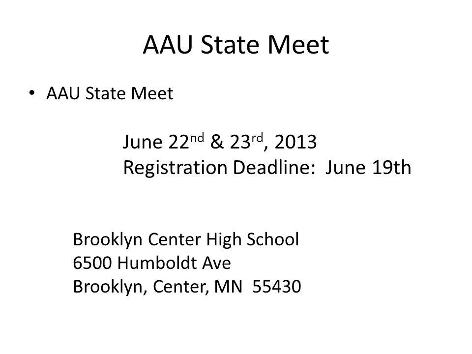 AAU State Meet June 22 nd & 23 rd, 2013 Registration Deadline: June 19th Brooklyn Center High School 6500 Humboldt Ave Brooklyn, Center, MN 55430