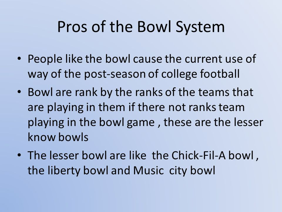 People like the bowl cause the current use of way of the post-season of college football Bowl are rank by the ranks of the teams that are playing in them if there not ranks team playing in the bowl game, these are the lesser know bowls The lesser bowl are like the Chick-Fil-A bowl, the liberty bowl and Music city bowl