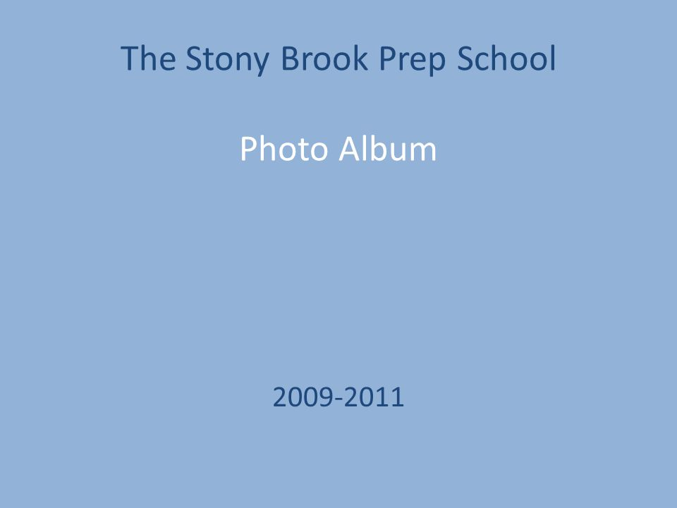The Stony Brook Prep School Photo Album 2009-2011