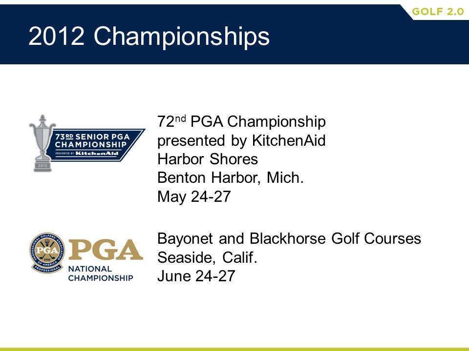 2012 Championships 72 nd PGA Championship presented by KitchenAid Harbor Shores Benton Harbor, Mich. May 24-27 Bayonet and Blackhorse Golf Courses Sea