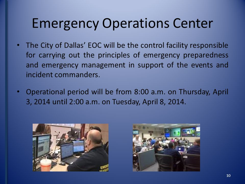Emergency Operations Center The City of Dallas EOC will be the control facility responsible for carrying out the principles of emergency preparedness and emergency management in support of the events and incident commanders.