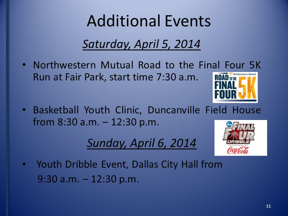 Additional Events Saturday, April 5, 2014 Northwestern Mutual Road to the Final Four 5K Run at Fair Park, start time 7:30 a.m.