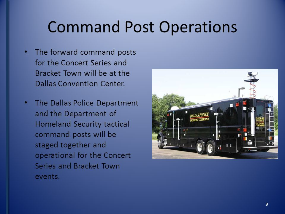 Command Post Operations The forward command posts for the Concert Series and Bracket Town will be at the Dallas Convention Center.