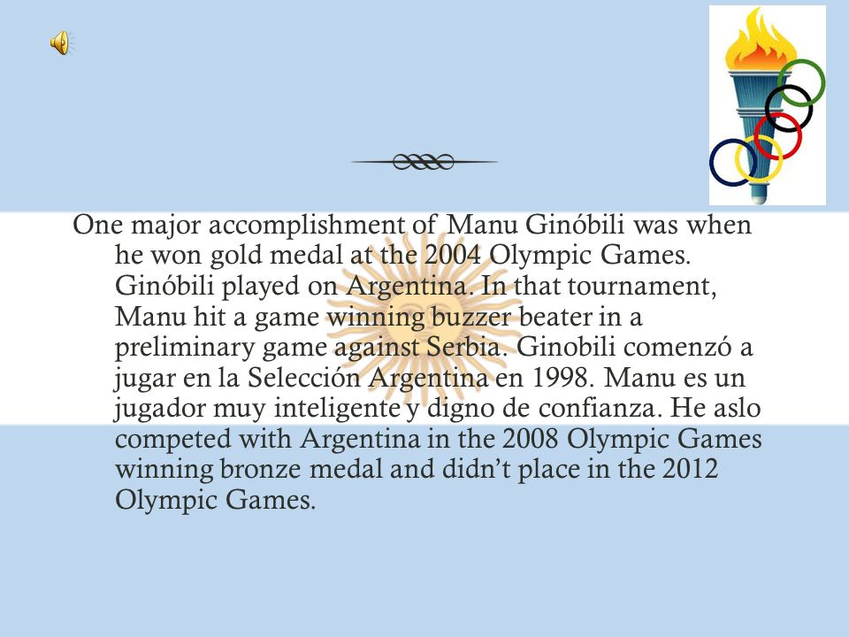 One major accomplishment of Manu Ginóbili was when he won gold medal at the 2004 Olympic Games.