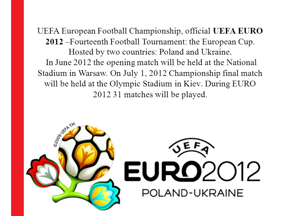 UEFA European Football Championship, official UEFA EURO 2012 –Fourteenth Football Tournament: the European Cup.