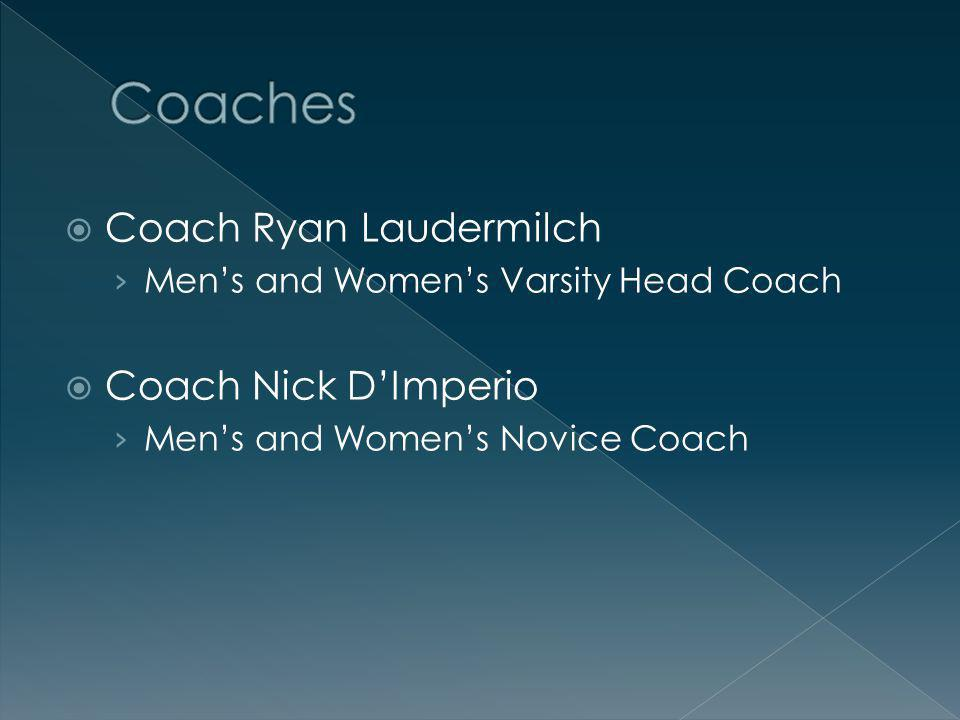 Coach Ryan Laudermilch Mens and Womens Varsity Head Coach Coach Nick DImperio Mens and Womens Novice Coach