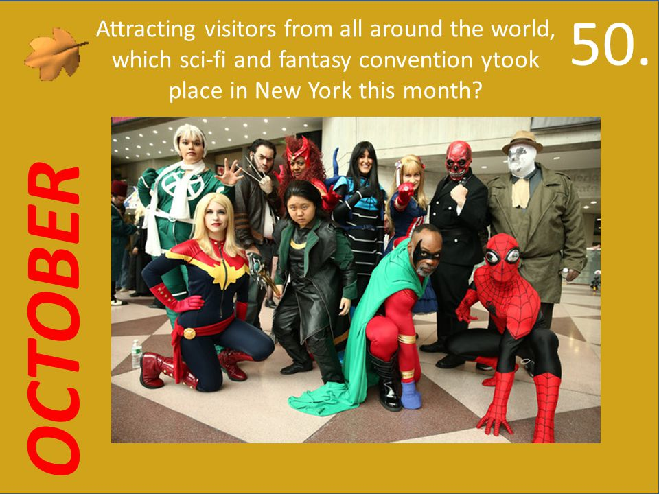 OCTOBER Attracting visitors from all around the world, which sci-fi and fantasy convention ytook place in New York this month.